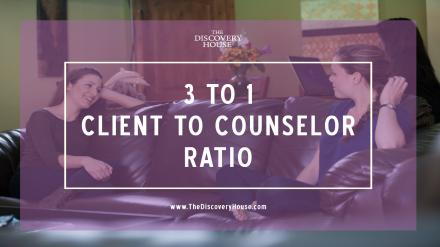 The Discovery House has a Client to Counselor Ratio of 3:1